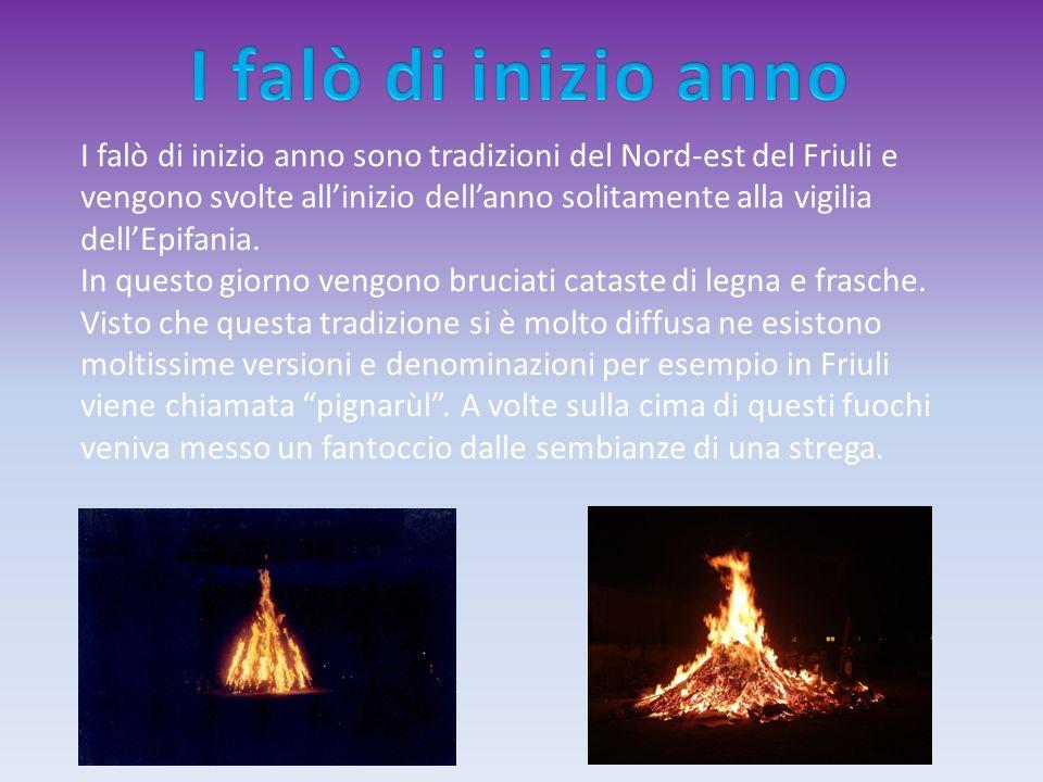 I falò di inizio anno sono tradizioni del Nord-est del Friuli e vengono svolte allinizio dellanno solitamente alla vigilia dellEpifania. In questo gio