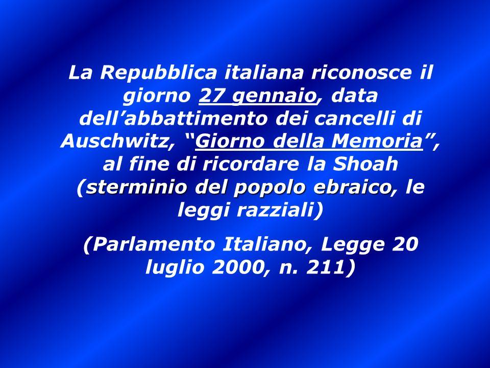 sterminio del popolo ebraico La Repubblica italiana riconosce il giorno 27 gennaio, data dellabbattimento dei cancelli di Auschwitz, Giorno della Memo
