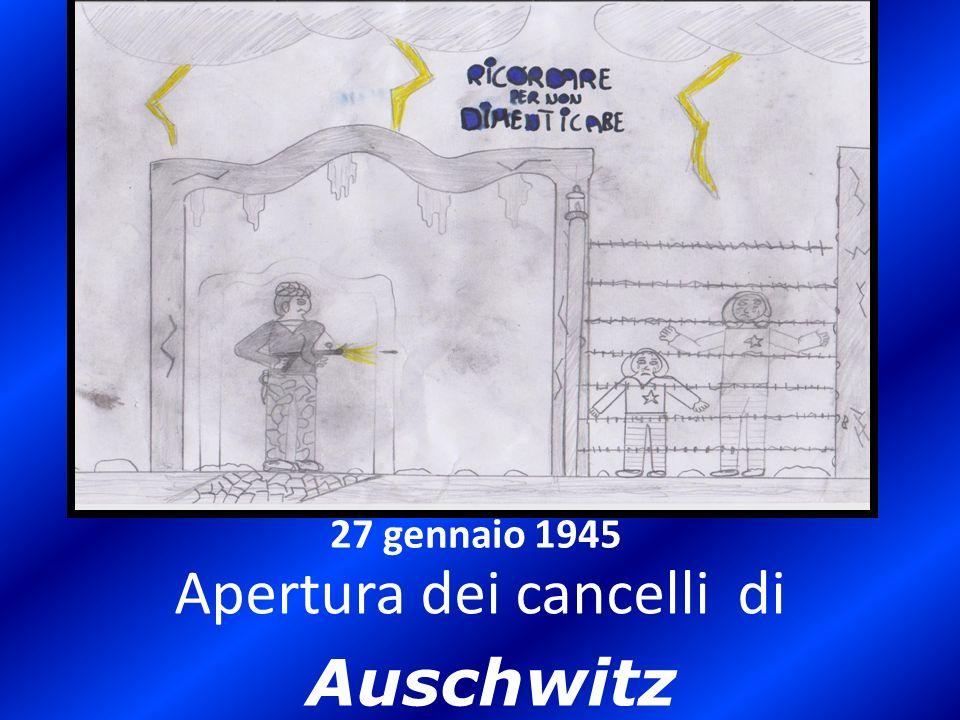 27 gennaio 1945 Apertura dei cancelli di Auschwitz