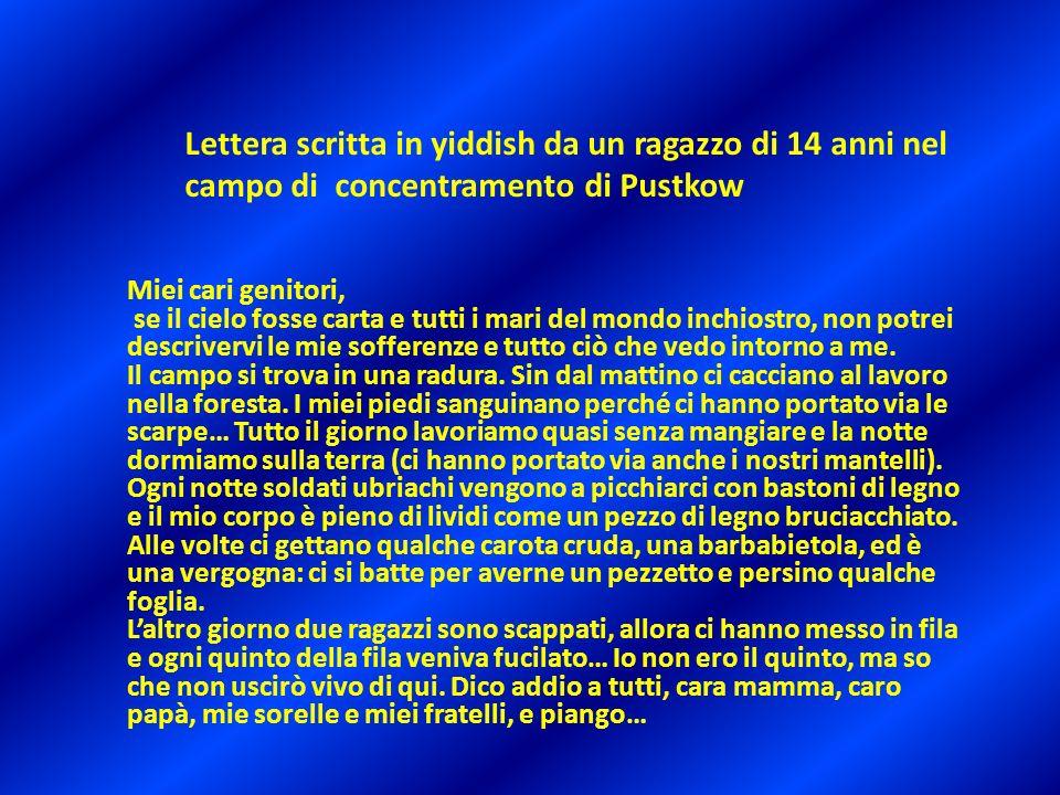 Lettera scritta in yiddish da un ragazzo di 14 anni nel campo di concentramento di Pustkow Miei cari genitori, se il cielo fosse carta e tutti i mari