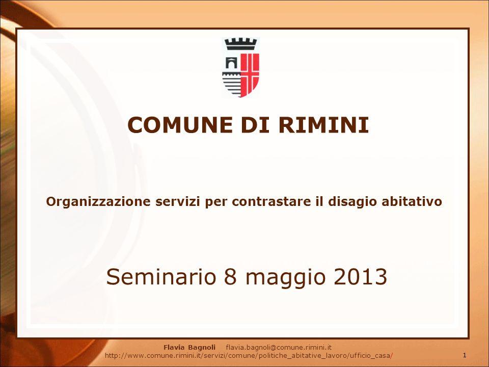 COMUNE DI RIMINI Seminario 8 maggio 2013 Organizzazione servizi per contrastare il disagio abitativo Flavia Bagnoli flavia.bagnoli@comune.rimini.it ht