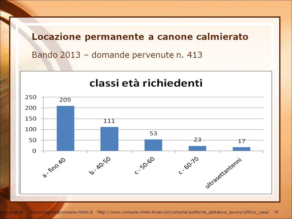 Locazione permanente a canone calmierato Bando 2013 – domande pervenute n. 413 Flavia Bagnoli flavia.bagnoli@comune.rimini.it http://www.comune.rimini