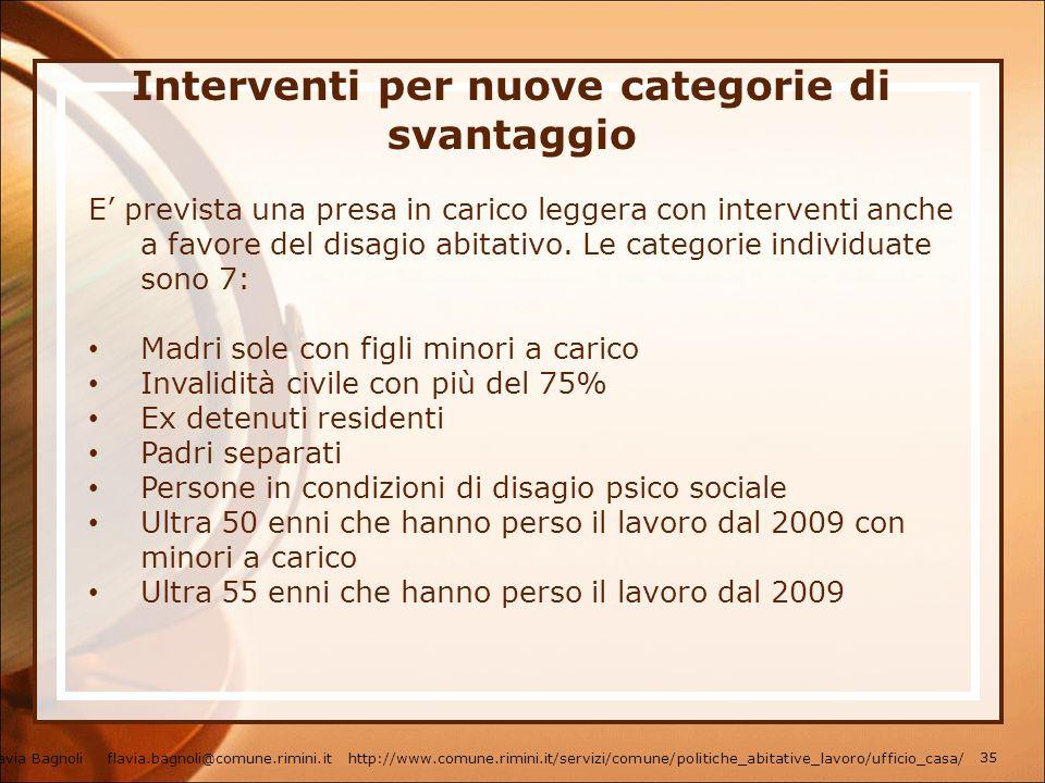 Interventi per nuove categorie di svantaggio E prevista una presa in carico leggera con interventi anche a favore del disagio abitativo. Le categorie