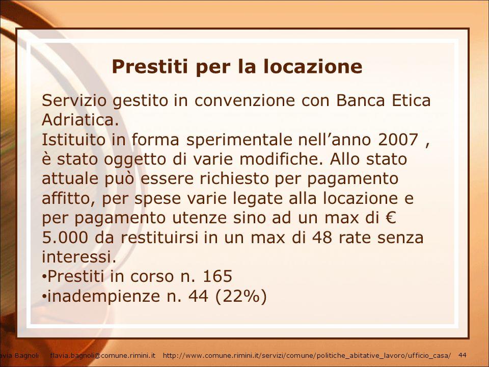 Prestiti per la locazione Servizio gestito in convenzione con Banca Etica Adriatica. Istituito in forma sperimentale nellanno 2007, è stato oggetto di