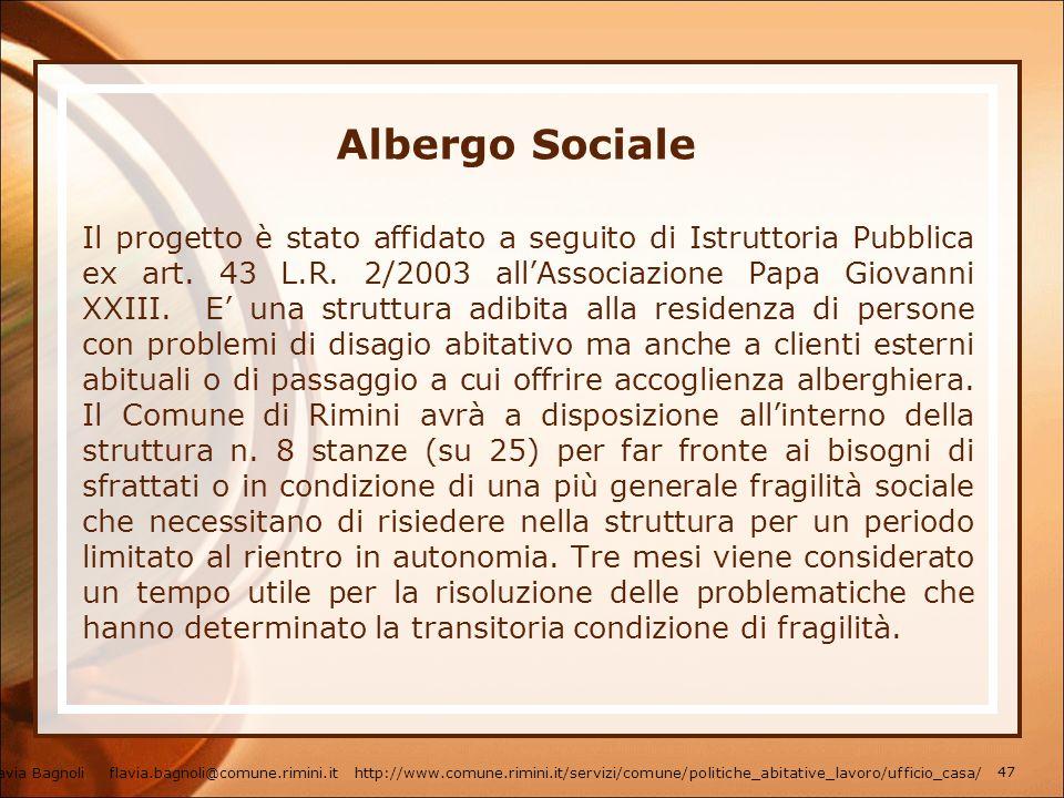 Albergo Sociale Il progetto è stato affidato a seguito di Istruttoria Pubblica ex art. 43 L.R. 2/2003 allAssociazione Papa Giovanni XXIII. E una strut