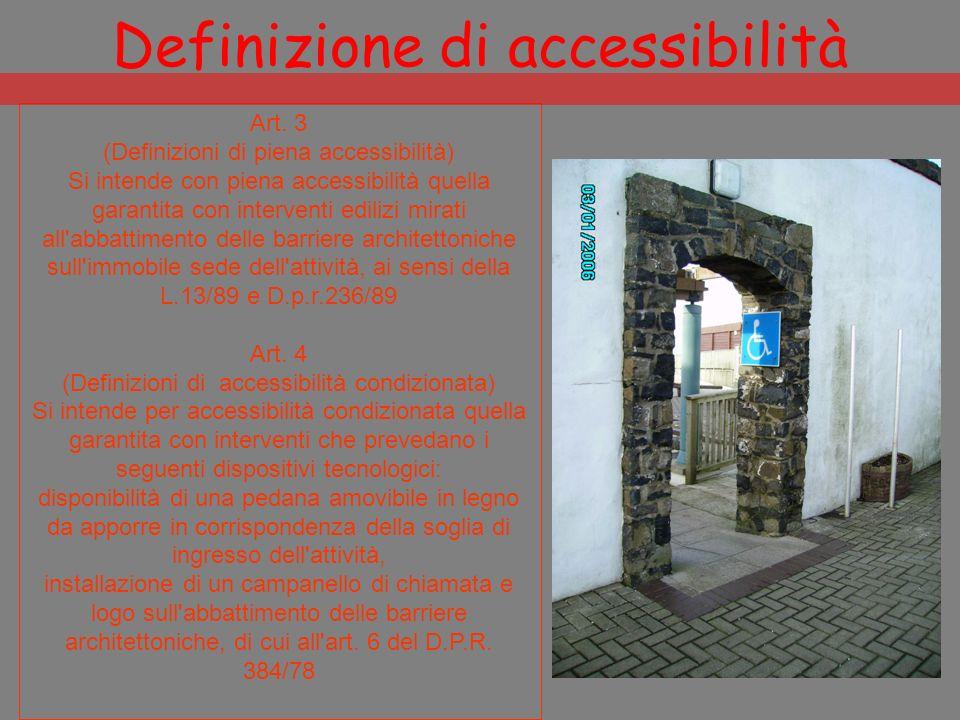 Definizione di accessibilità Art. 3 (Definizioni di piena accessibilità) Si intende con piena accessibilità quella garantita con interventi edilizi mi