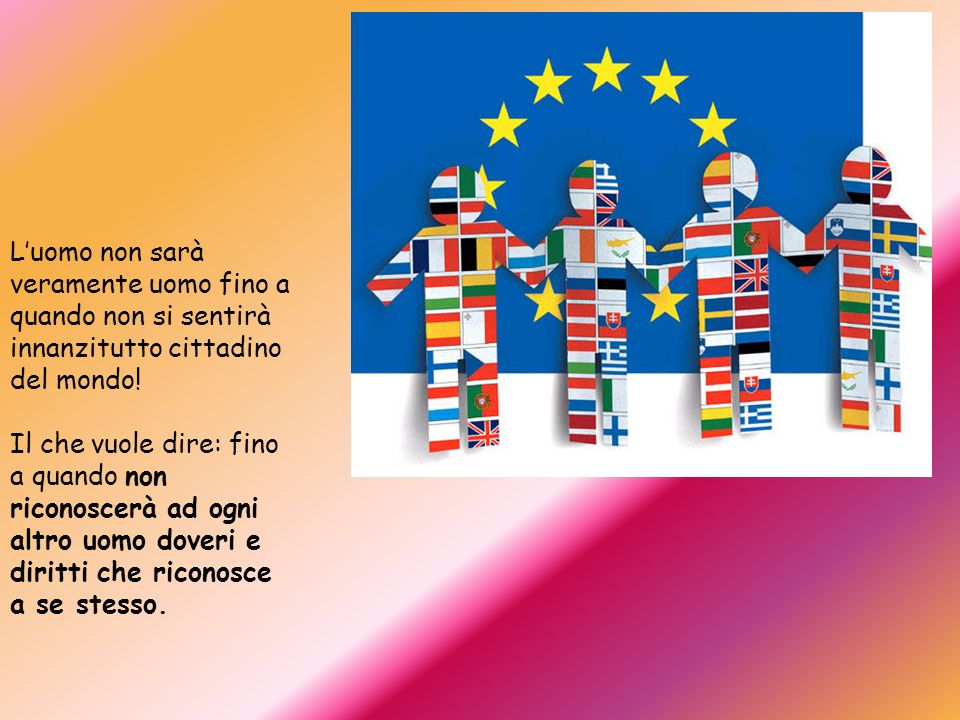 La sola vera cittadinanza è quella che si estende al mondo intero. (Diogene)
