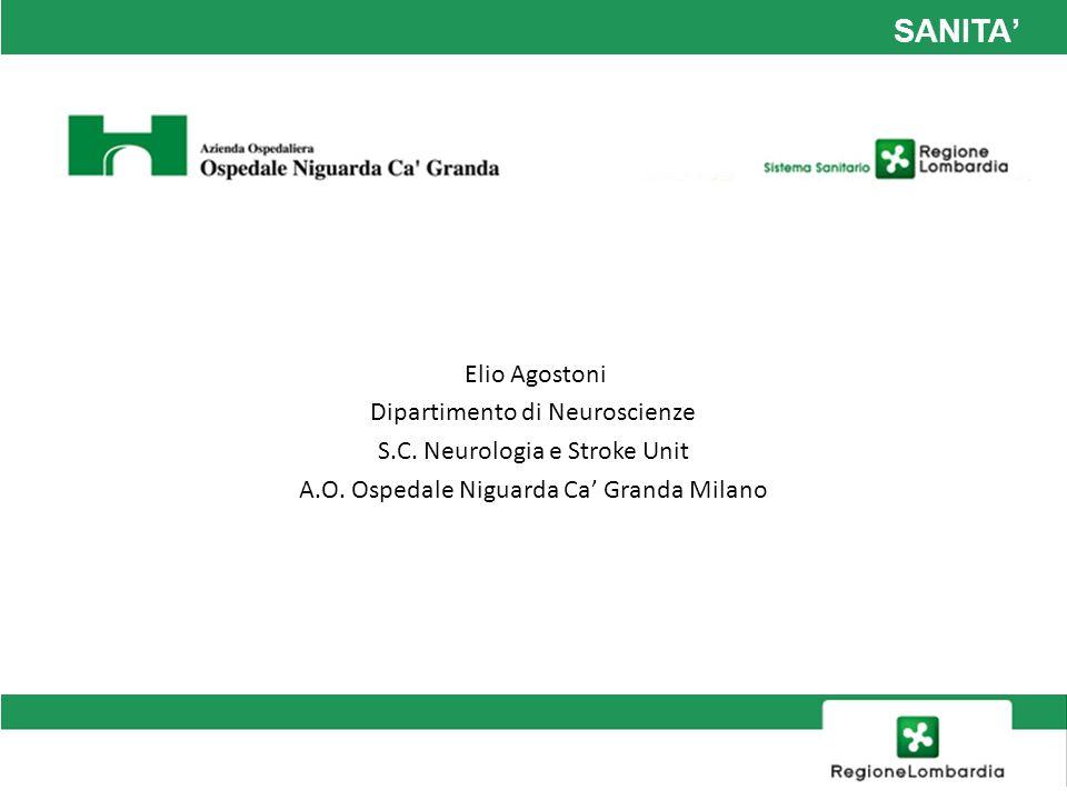 SANITA Elio Agostoni Dipartimento di Neuroscienze S.C. Neurologia e Stroke Unit A.O. Ospedale Niguarda Ca Granda Milano