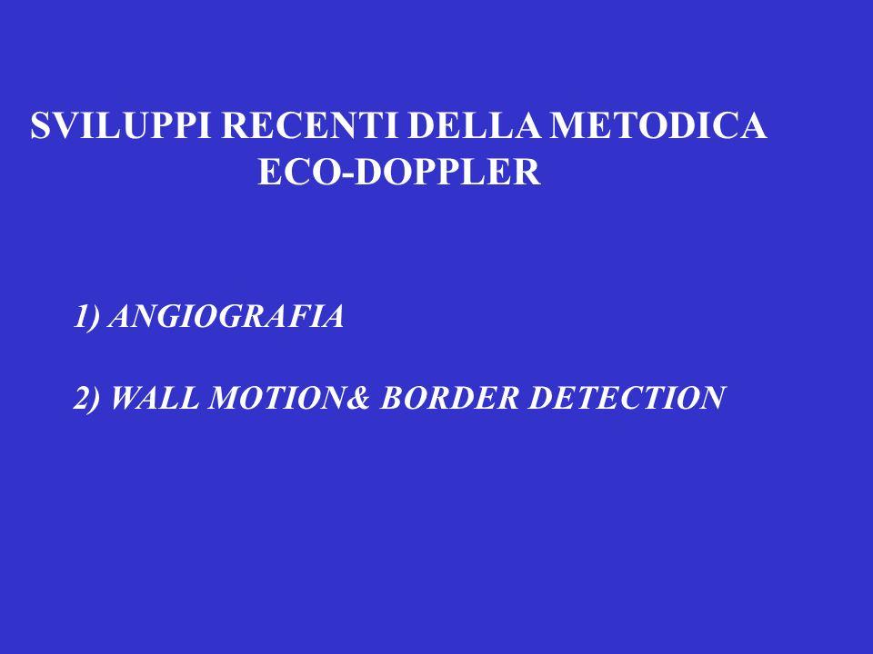 SVILUPPI RECENTI DELLA METODICA ECO-DOPPLER 1) ANGIOGRAFIA 2) WALL MOTION& BORDER DETECTION