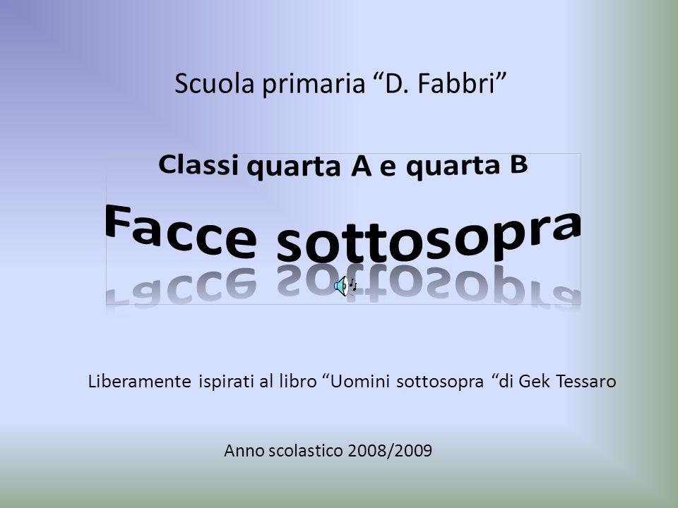 Liberamente ispirati al libro Uomini sottosopra di Gek Tessaro Anno scolastico 2008/2009