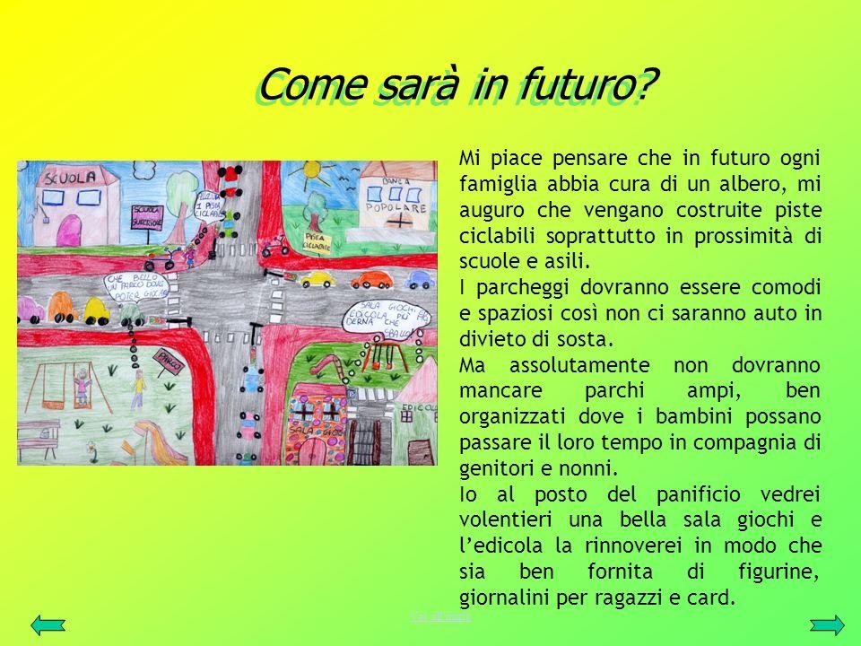 Come sarà in futuro? Come sarà in futuro? Mi piace pensare che in futuro ogni famiglia abbia cura di un albero, mi auguro che vengano costruite piste