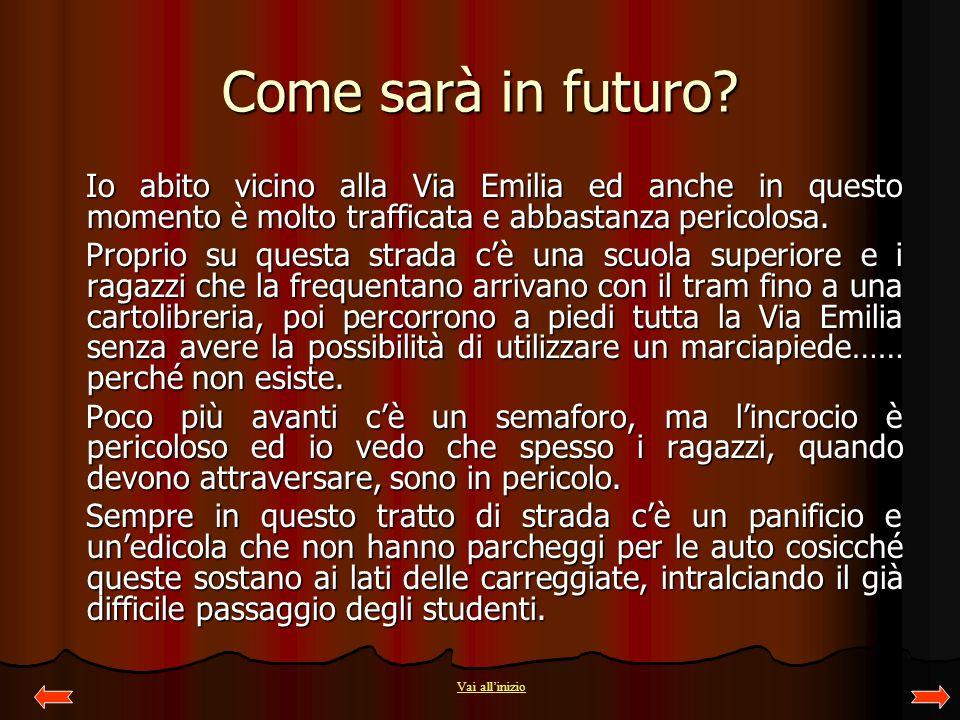 Come sarà in futuro? Io abito vicino alla Via Emilia ed anche in questo momento è molto trafficata e abbastanza pericolosa. Proprio su questa strada c