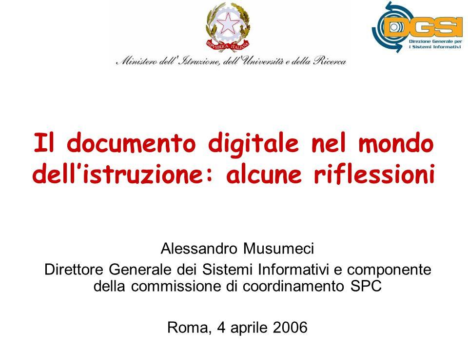Il documento digitale nel mondo dellistruzione: alcune riflessioni Alessandro Musumeci Direttore Generale dei Sistemi Informativi e componente della commissione di coordinamento SPC Roma, 4 aprile 2006