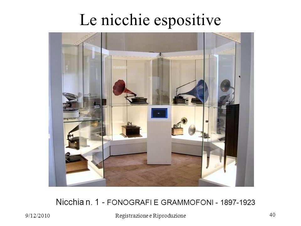 9/12/2010Registrazione e Riproduzione 40 Le nicchie espositive Nicchia n. 1 - FONOGRAFI E GRAMMOFONI - 1897-1923