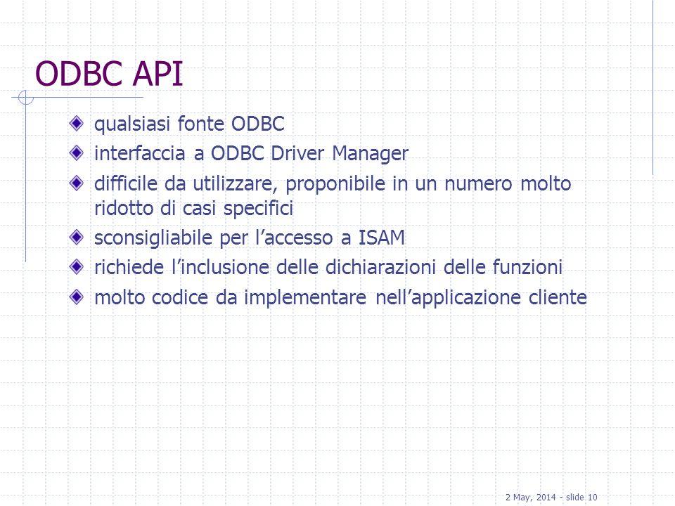 2 May, 2014 - slide 10 ODBC API qualsiasi fonte ODBC interfaccia a ODBC Driver Manager difficile da utilizzare, proponibile in un numero molto ridotto