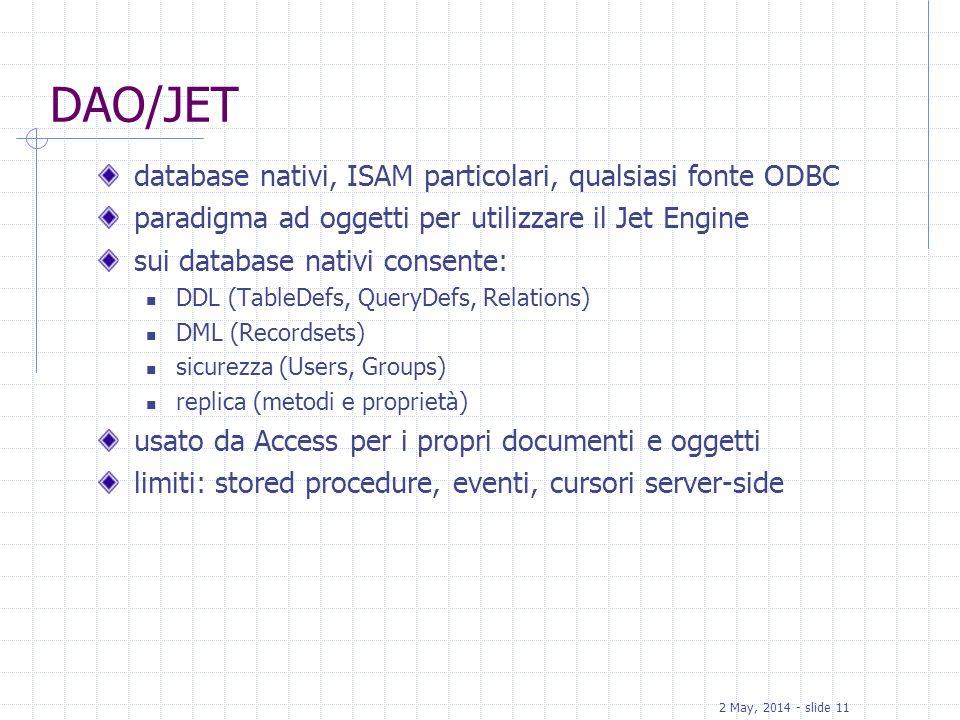 2 May, 2014 - slide 11 DAO/JET database nativi, ISAM particolari, qualsiasi fonte ODBC paradigma ad oggetti per utilizzare il Jet Engine sui database