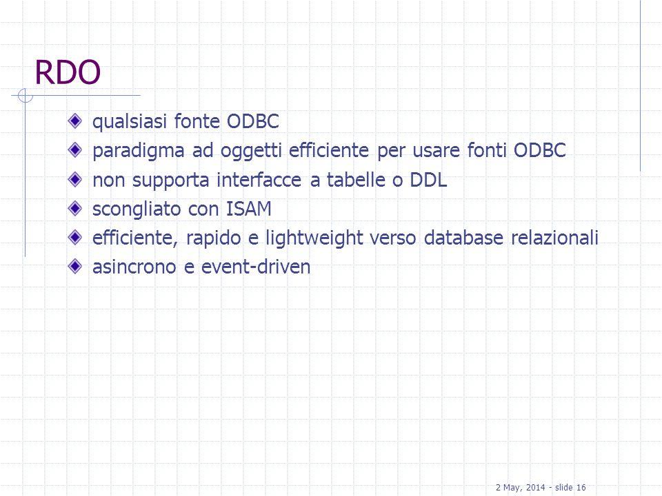 2 May, 2014 - slide 16 RDO qualsiasi fonte ODBC paradigma ad oggetti efficiente per usare fonti ODBC non supporta interfacce a tabelle o DDL scongliat
