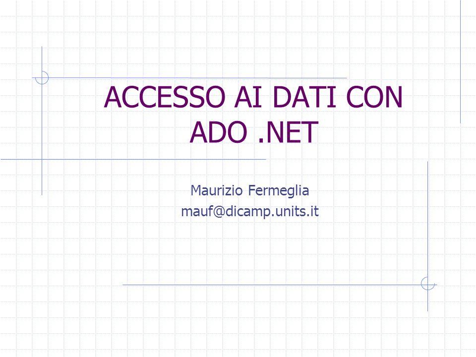 ACCESSO AI DATI CON ADO.NET Maurizio Fermeglia mauf@dicamp.units.it