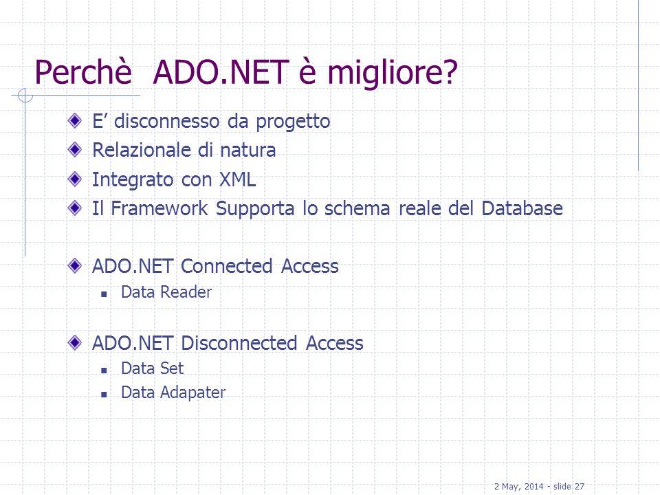 2 May, 2014 - slide 27 Perchè ADO.NET è migliore? E disconnesso da progetto Relazionale di natura Integrato con XML Il Framework Supporta lo schema re