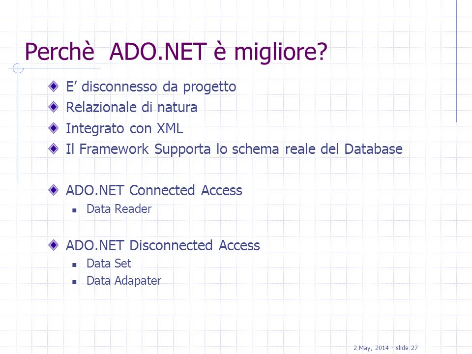 2 May, 2014 - slide 28 ADO.NET e.NET Framework Microsoft.NET Framework Common Language Runtime Base Classes Web ServicesUser Interface Data and XML ADO.NET XML...