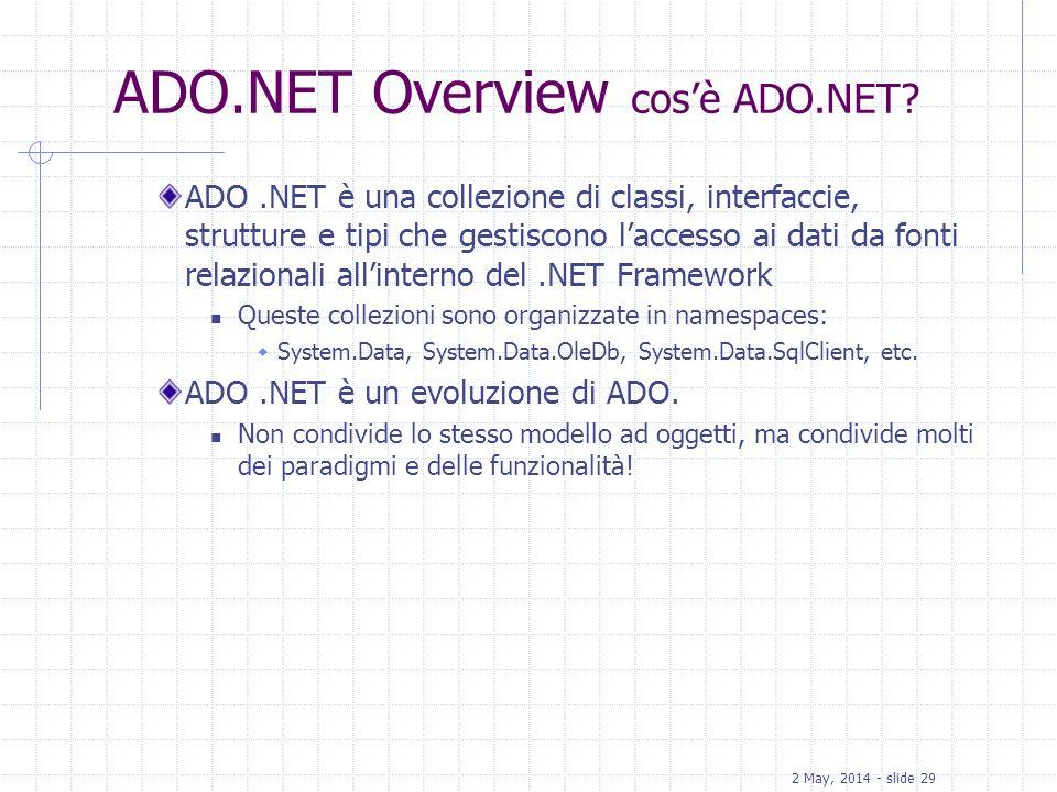 2 May, 2014 - slide 29 ADO.NET Overview cosè ADO.NET? ADO.NET è una collezione di classi, interfaccie, strutture e tipi che gestiscono laccesso ai dat