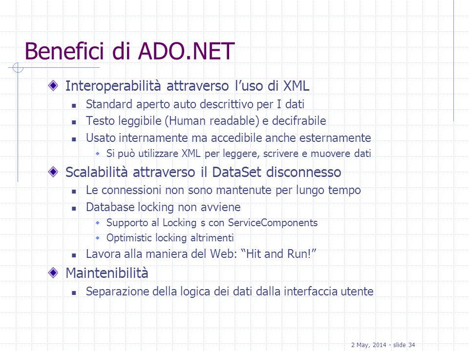 2 May, 2014 - slide 34 Benefici di ADO.NET Interoperabilità attraverso luso di XML Standard aperto auto descrittivo per I dati Testo leggibile (Human