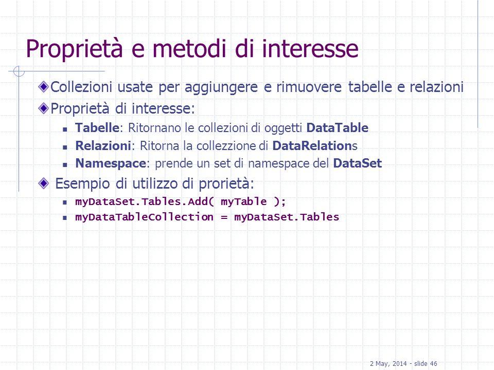 2 May, 2014 - slide 46 Proprietà e metodi di interesse Collezioni usate per aggiungere e rimuovere tabelle e relazioni Proprietà di interesse: Tabelle