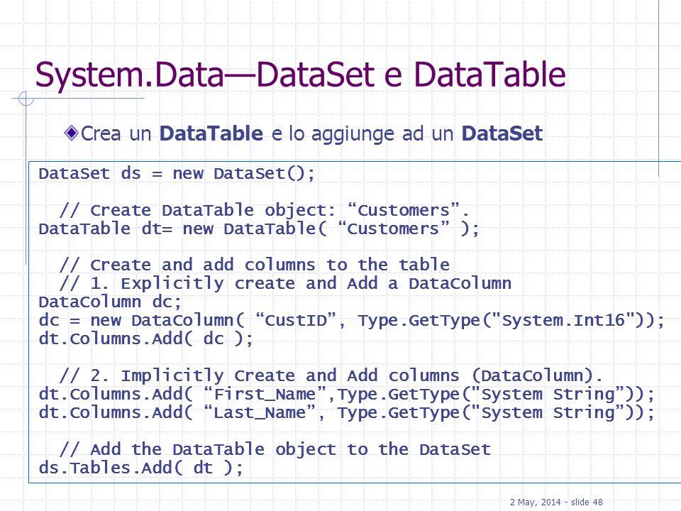 2 May, 2014 - slide 48 System.DataDataSet e DataTable Crea un DataTable e lo aggiunge ad un DataSet DataSet ds = new DataSet(); // Create DataTable ob