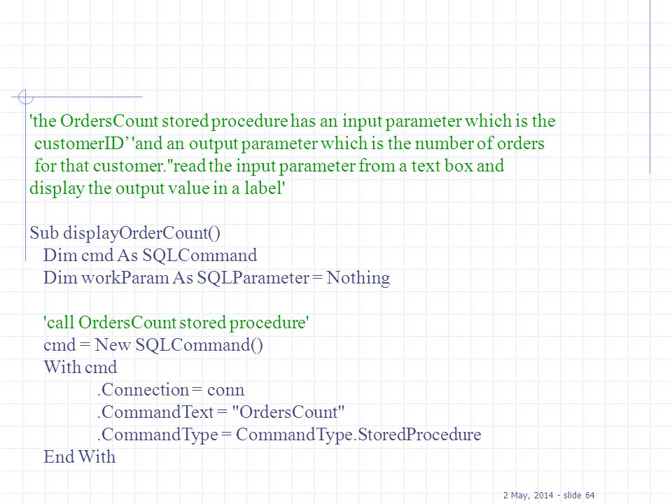 2 May, 2014 - slide 64 'the OrdersCount stored procedure has an input parameter which is the customerID 'and an output parameter which is the number o