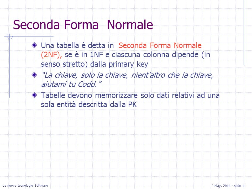 2 May, 2014 - slide 11 Le nuove tecnologie Software Seconda Forma Normale Una tabella è detta in Seconda Forma Normale (2NF), se è in 1NF e ciascuna c