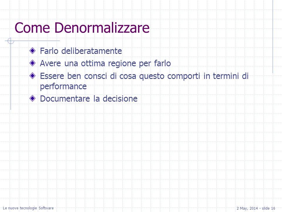 2 May, 2014 - slide 16 Le nuove tecnologie Software Come Denormalizzare Farlo deliberatamente Avere una ottima regione per farlo Essere ben consci di cosa questo comporti in termini di performance Documentare la decisione