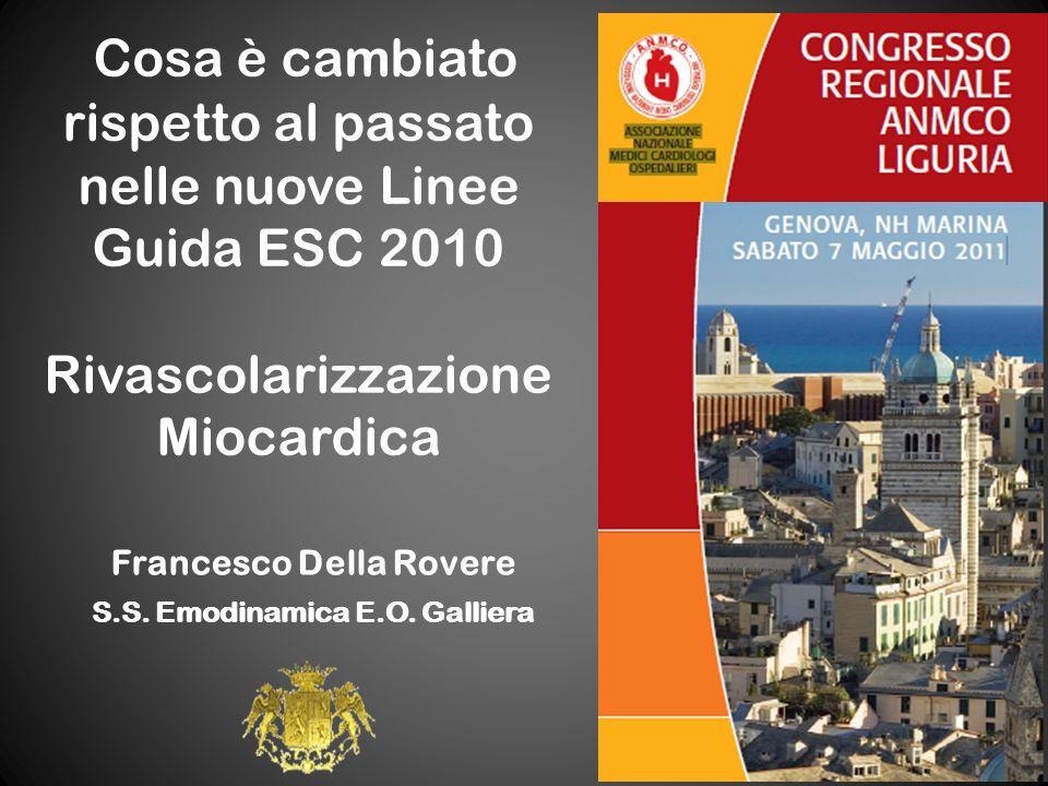 Cosa è cambiato rispetto al passato nelle nuove Linee Guida ESC 2010 Rivascolarizzazione Miocardica Francesco Della Rovere S.S. Emodinamica E.O. Galli