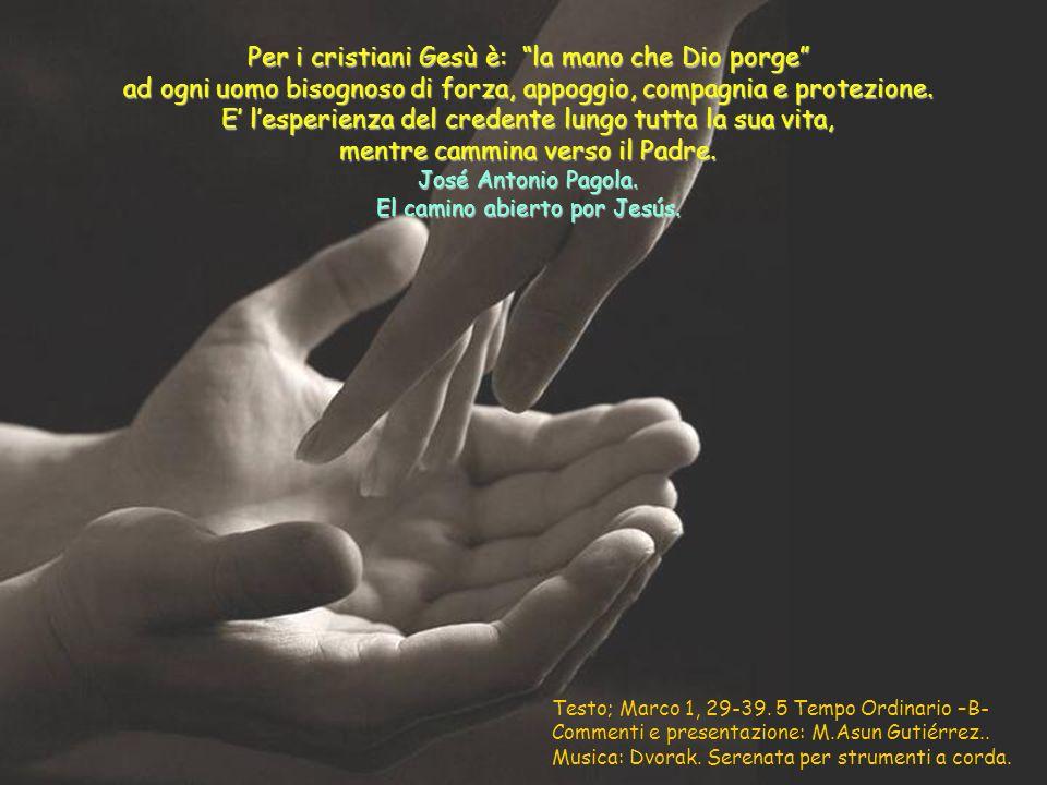 Per i cristiani Gesù è: la mano che Dio porge ad ogni uomo bisognoso di forza, appoggio, compagnia e protezione.