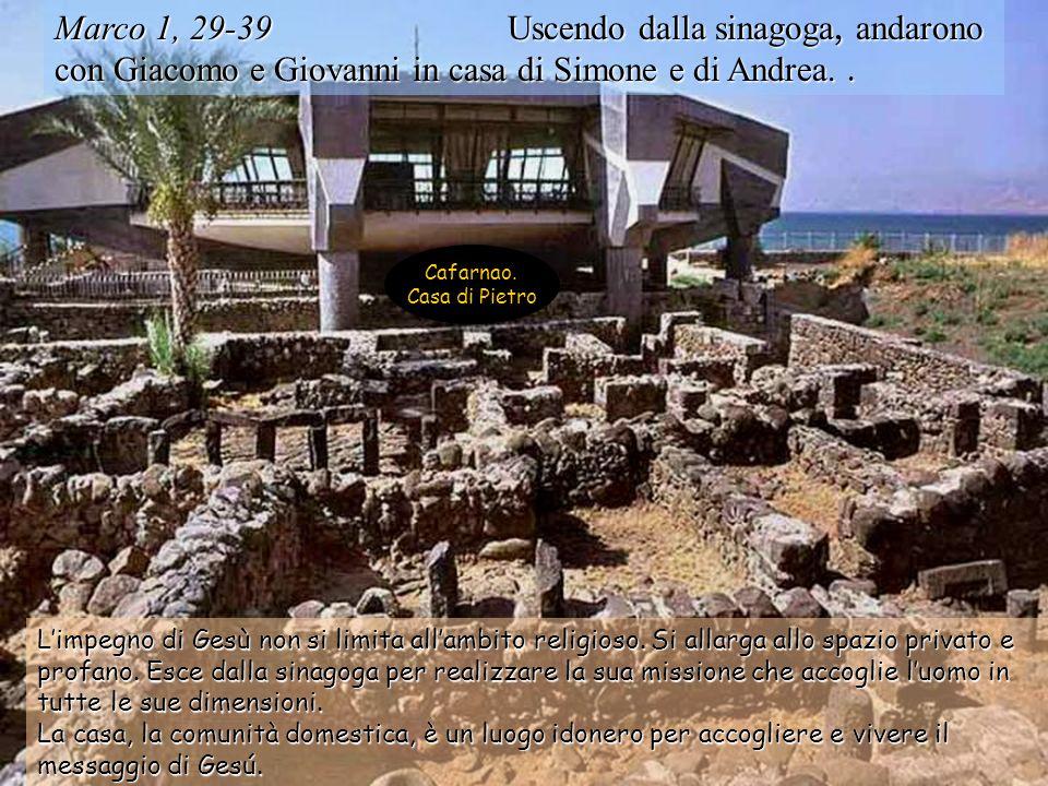 Marco 1, 29-39 Uscendo dalla sinagoga, andarono con Giacomo e Giovanni in casa di Simone e di Andrea..