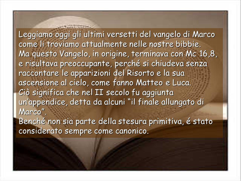 Leggiamo oggi gli ultimi versetti del vangelo di Marco come li troviamo attualmente nelle nostre bibbie.