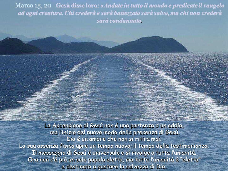 Marco 15, 20 Gesù disse loro: «Andate in tutto il mondo e predicate il vangelo ad ogni creatura.
