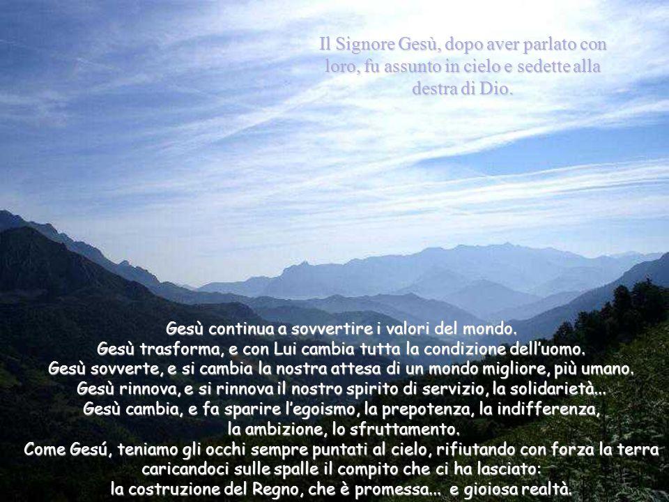 Il Signore Gesù, dopo aver parlato con loro, fu assunto in cielo e sedette alla destra di Dio.
