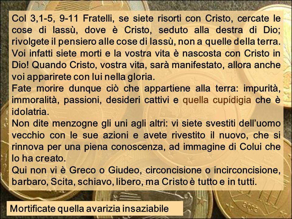 Col 3,1-5, 9-11 Fratelli, se siete risorti con Cristo, cercate le cose di lassù, dove è Cristo, seduto alla destra di Dio; rivolgete il pensiero alle cose di lassù, non a quelle della terra.