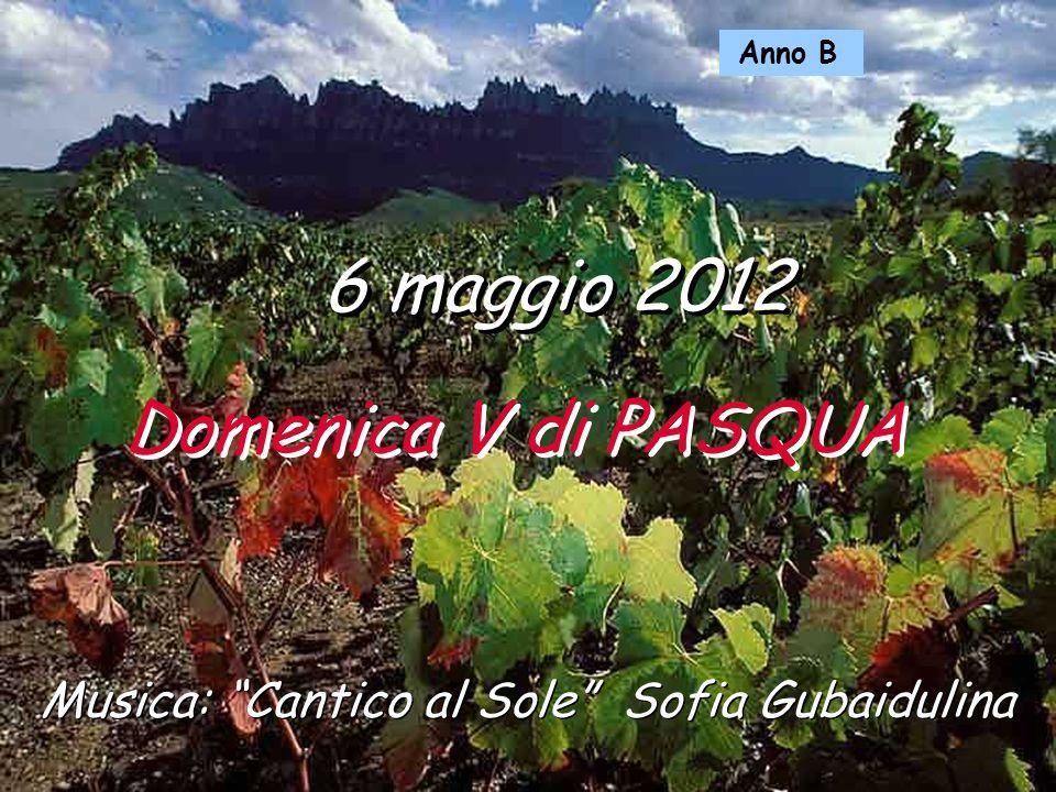 Musica: Cantico al Sole Sofia Gubaidulina 6 maggio 2012 Domenica V di PASQUA Anno B