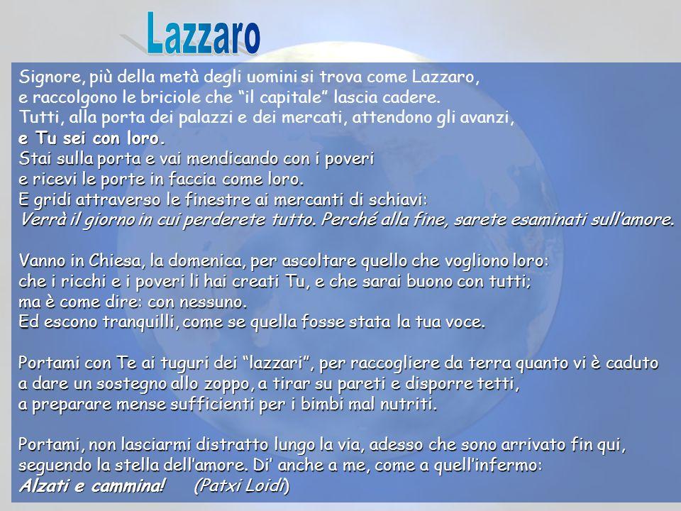 Signore, più della metà degli uomini si trova come Lazzaro, e raccolgono le briciole che il capitale lascia cadere.