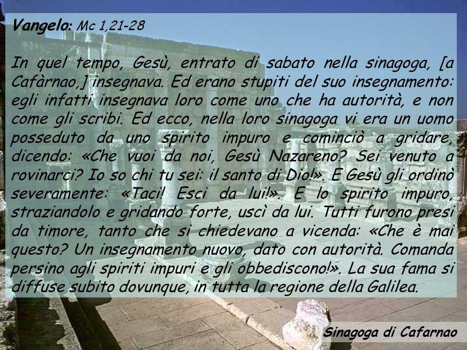 Vangelo : Mc 1,21-28 In quel tempo, Gesù, entrato di sabato nella sinagoga, [a Cafàrnao,] insegnava.