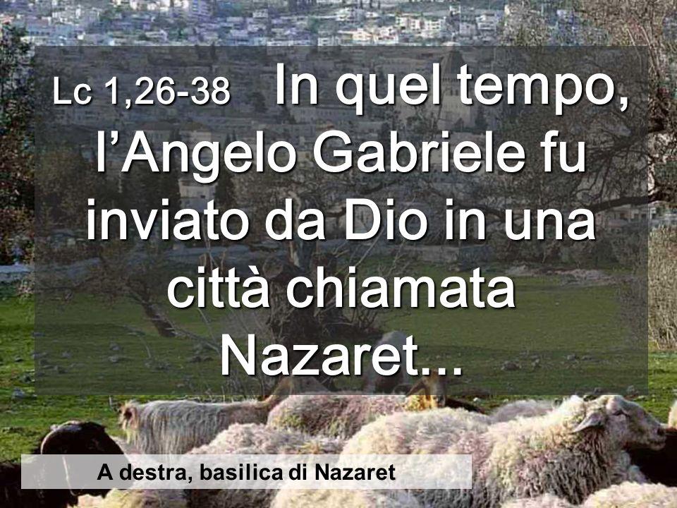 Lc 1,26-38 In quel tempo, lAngelo Gabriele fu inviato da Dio in una città chiamata Nazaret...