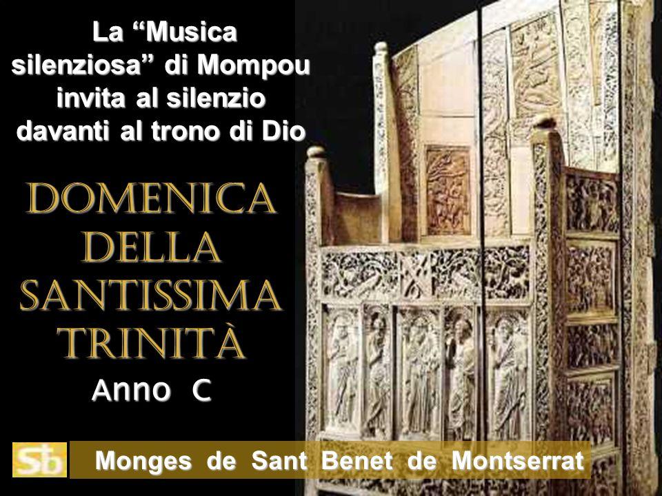 La Musica silenziosa di Mompou invita al silenzio davanti al trono di Dio La Musica silenziosa di Mompou invita al silenzio davanti al trono di Dio Monges de Sant Benet de Montserrat Monges de Sant Benet de MontserratDOMENICADELLASANTISSIMATRINITÀ Anno C
