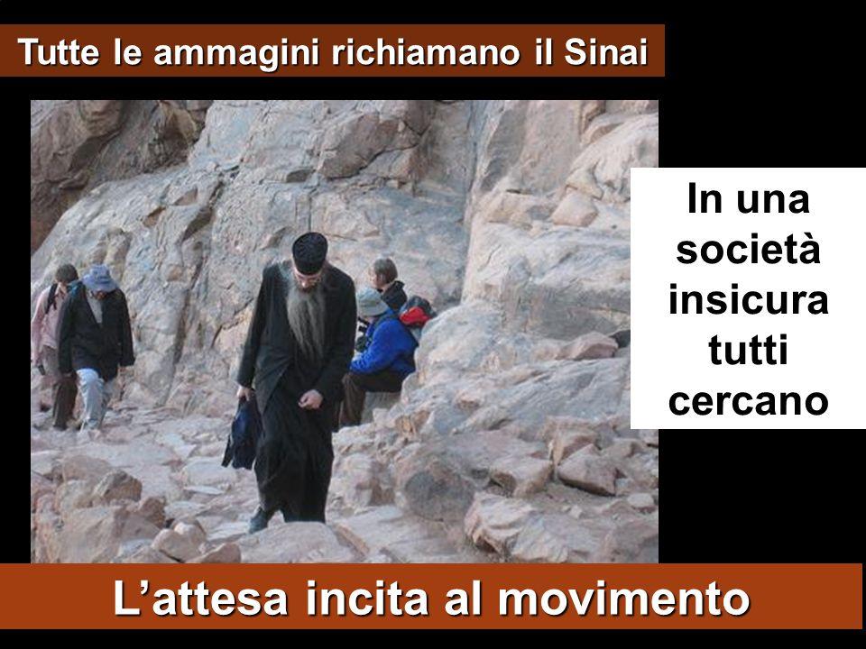 Tutte le ammagini richiamano il Sinai Lattesa incita al movimento In una società insicura tutti cercano