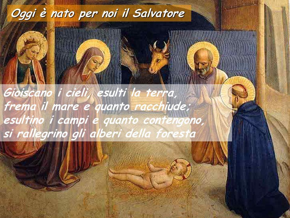 Oggi è nato per noi il Salvatore Annunziate di giorno in giorno la sua salvezza, in mezzo ai popoli narrate la sua gloria, a tutte le nazioni dite i s