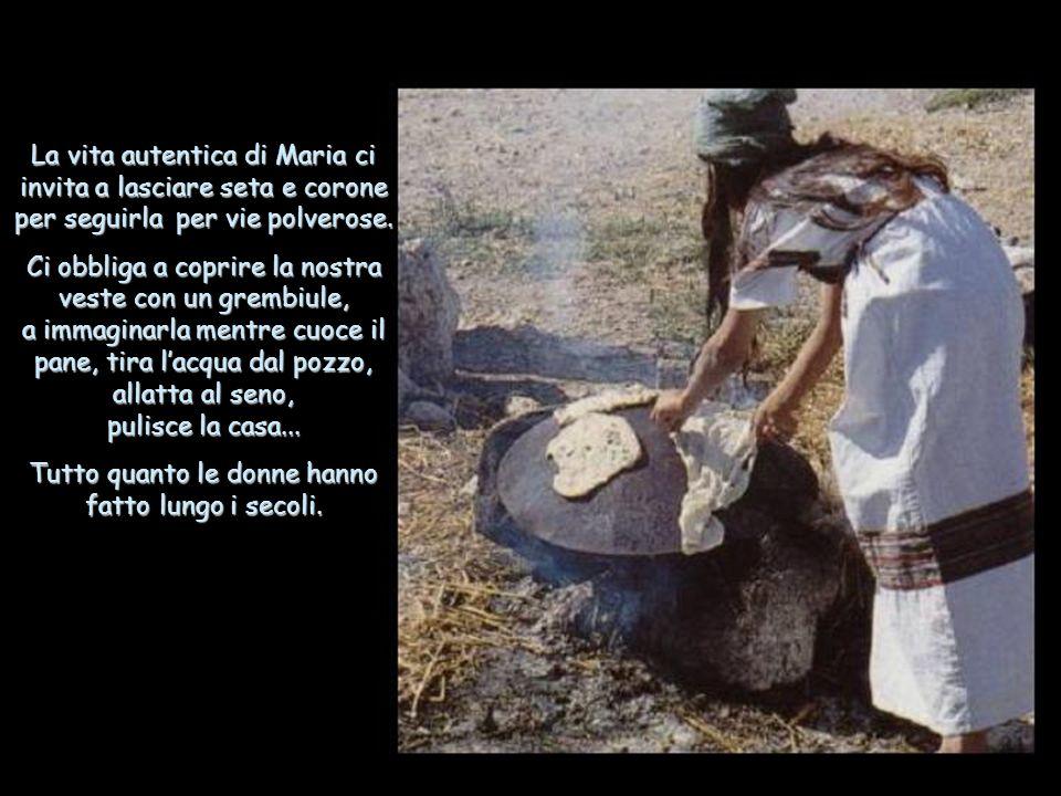 La vita autentica di Maria ci invita a lasciare seta e corone per seguirla per vie polverose.