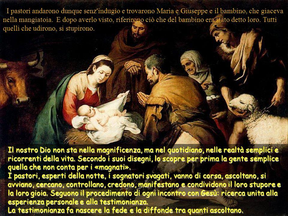 I pastori andarono dunque senz indugio e trovarono Maria e Giuseppe e il bambino, che giaceva nella mangiatoia.
