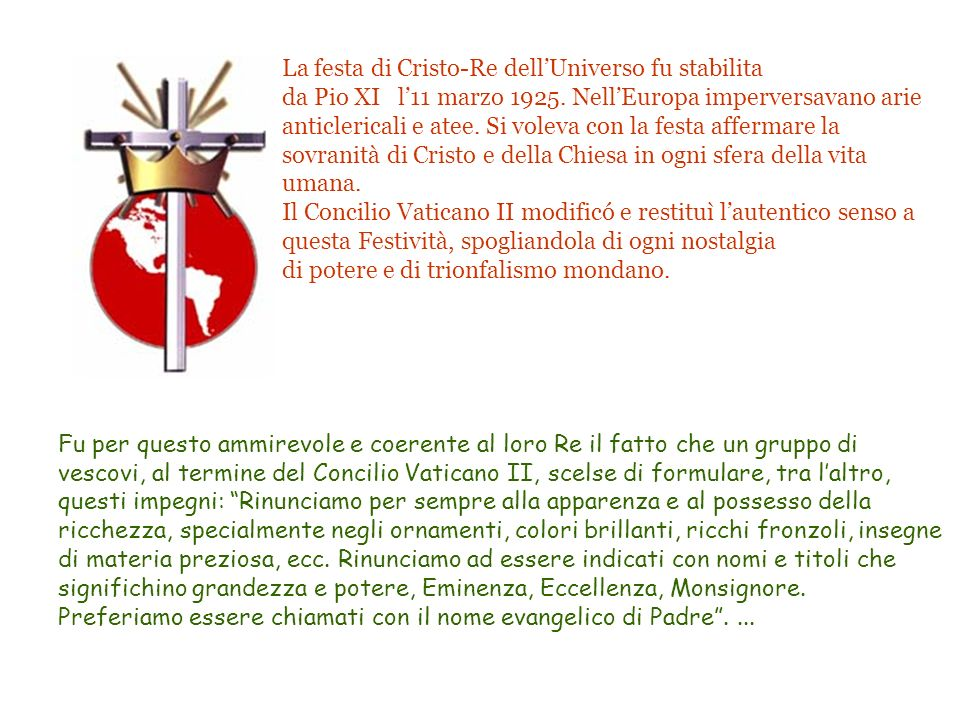 La festa di Cristo-Re dellUniverso fu stabilita da Pio XI l11 marzo 1925.