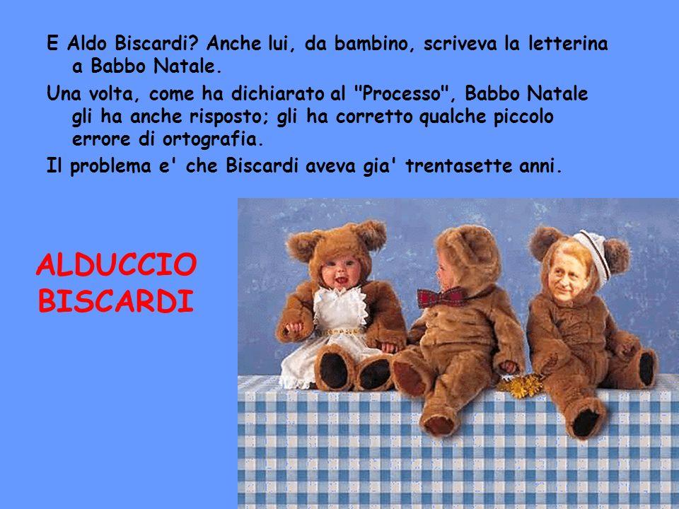 E Aldo Biscardi? Anche lui, da bambino, scriveva la letterina a Babbo Natale. Una volta, come ha dichiarato al