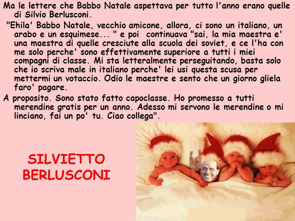 Ma le lettere che Babbo Natale aspettava per tutto l'anno erano quelle di Silvio Berlusconi.